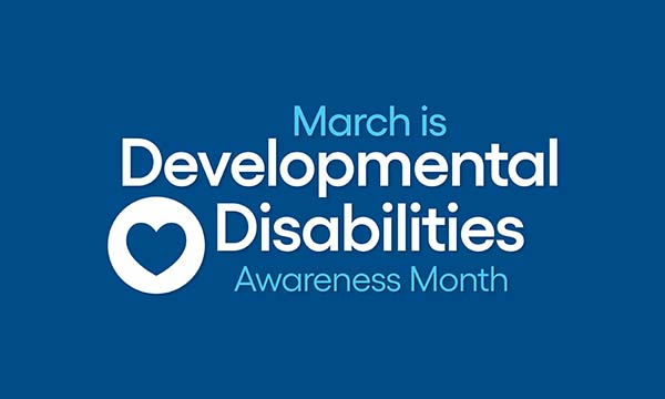 March Brings Awareness to Developmental Disabilities